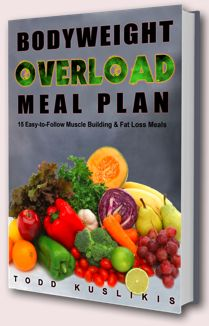 Bodyweight Overload:MEAL PLAN Body weight exercises were great for helping me stay lean but that wasn't what I wanted. I wanted to GET BIGGER!