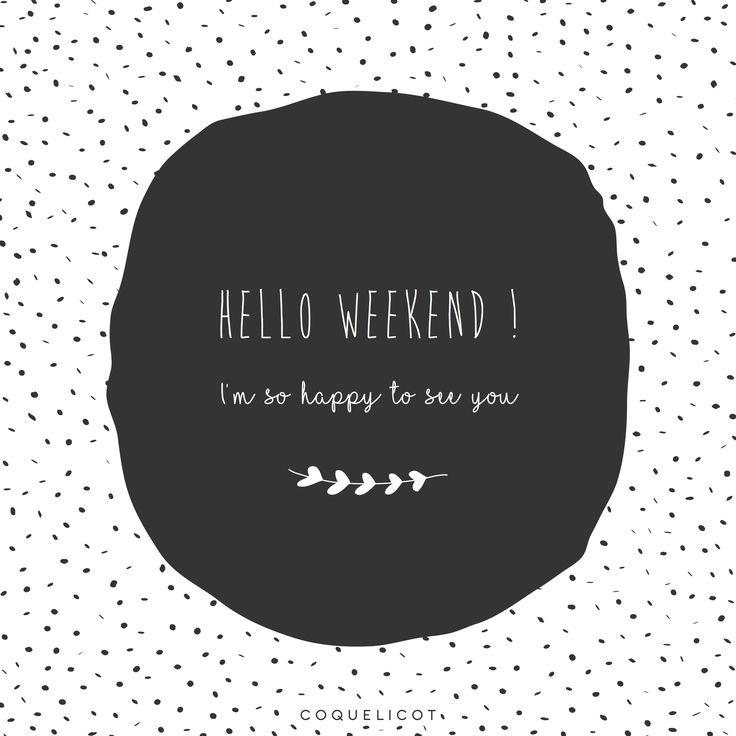 Coquelicot Quotes   HELLO WEEKEND ! I'm so happy to see you