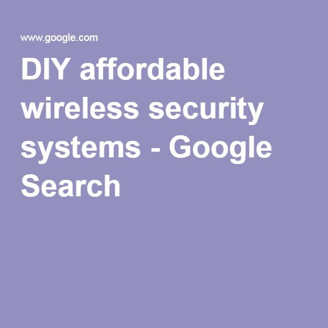 DIY affordable wireless security systems - Google Search
