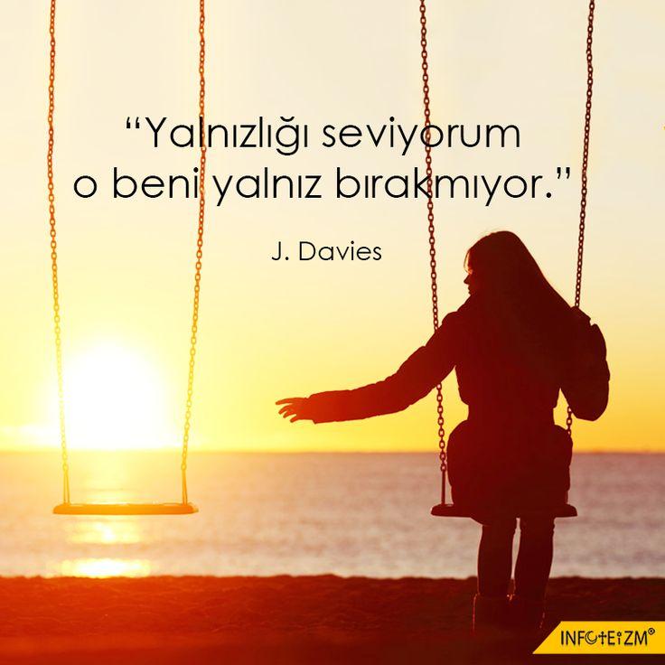 """""""Yalnızlığı seviyorum o beni yalnız bırakmıyor."""" J. Davies #yalnızlık #yaşam #insan #hayat #jdavies #infoteizm #dünya #sevgi"""