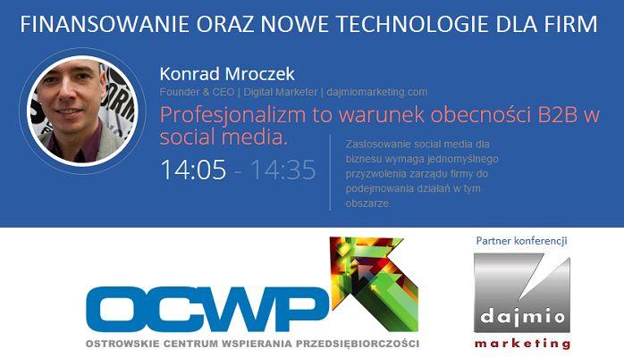 Zdobądź kluczową wiedzę i podstawy do podejmowania decyzji o zaangażowaniu w serwisach społecznościowych swojego biznesu. Zapraszam na mój wykład na wydarzeniu:   FINANSOWANIE ORAZ NOWE TECHNOLOGIE DLA FIRM  24 września Ostrów Wielkopolski Zobacz szczegóły konferencji: kliknij tutaj: http://www.konferencja.ocwp.org.pl/?referrer=dajmiomarketing