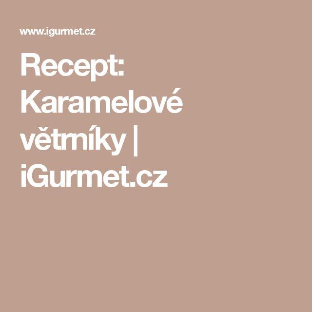 Recept: Karamelové větrníky | iGurmet.cz