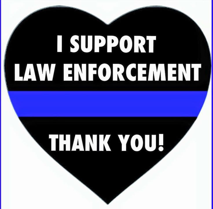 I Support Law Enforcement . Thank you!