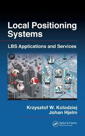 Local Positioning Systems: LBS Applications and Services; Krzysztof W. Kolodziej Johan Hjelm; Hardback