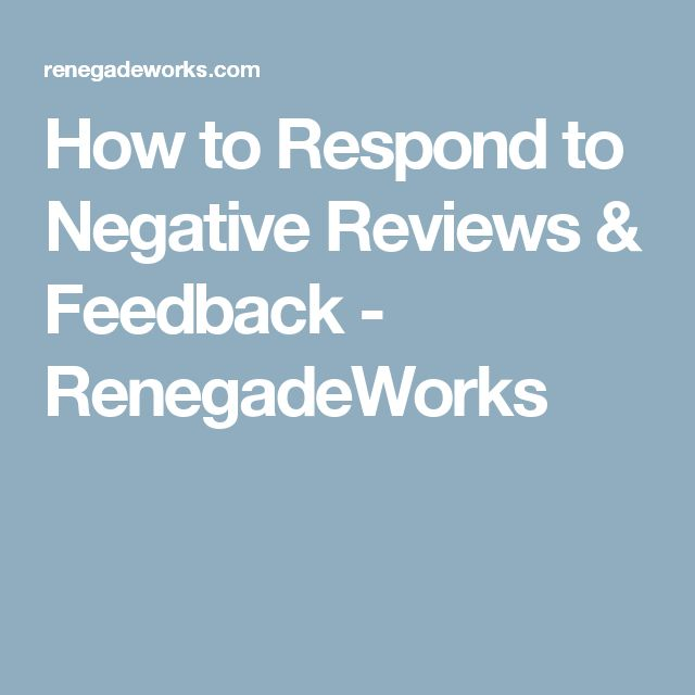How to Respond to Negative Reviews & Feedback - RenegadeWorks