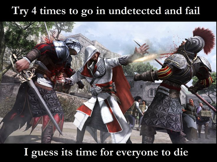 Every time I've played Assassins Creed. Ever.