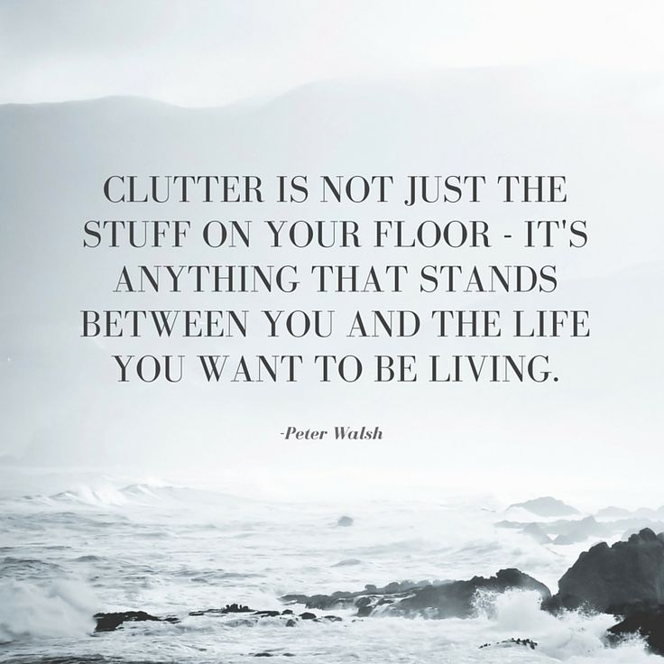 Clutter is not just the stuff on your floor - it's anything that stands between you and the life you want to be living. #inspirational #declutter