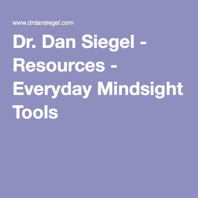 Dr. Dan Siegel - Resources - Everyday Mindsight Tools