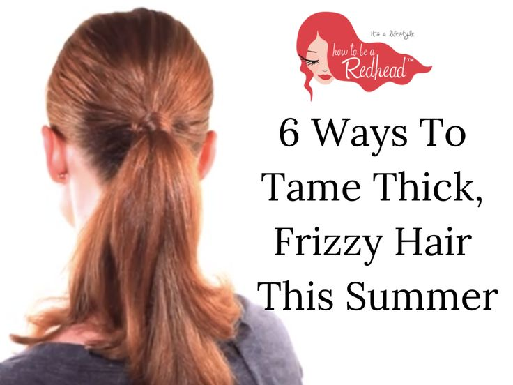 Hair Tip: 6 Ways To Tame Thick, Frizzy Hair This Summer