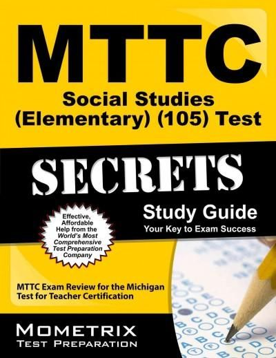 Mttc Social Studies Elementary 105 Test Secrets: Mttc Exam Review for the Michigan Test for Teacher Certification
