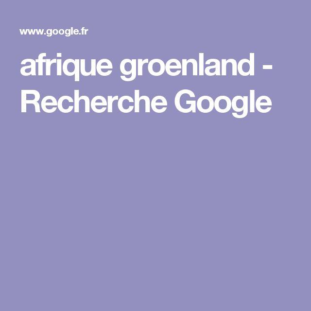 afrique groenland - Recherche Google