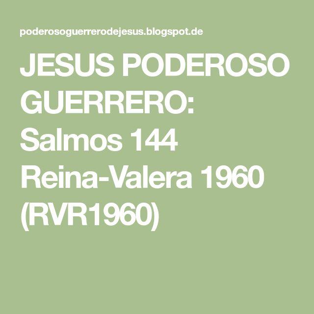 JESUS PODEROSO GUERRERO: Salmos 144 Reina-Valera 1960 (RVR1960)
