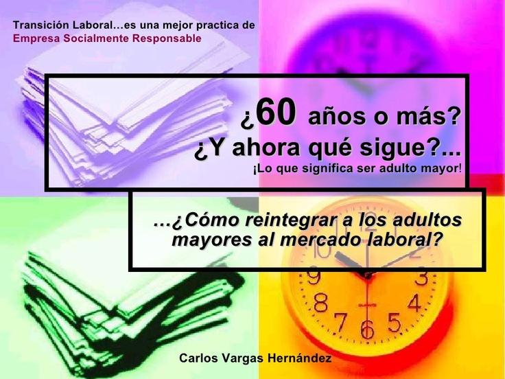 reflexiones-adulto-mayor-mercado-laboral-2009-2 by Carlos Vargas H via Slideshare