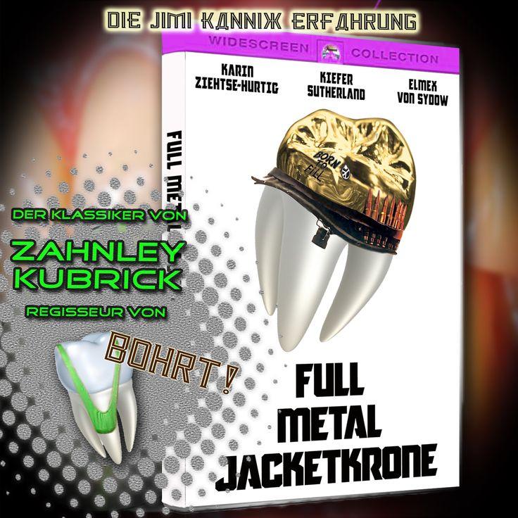 """Full Metal Jacket Krone"" // Die Jimi Kannix Erfahrung ### Bohrt, Borat, Cover, DVD, Elmex von Sydow, Film, Full Metal Jacket, Karin Ziehtse-Hurtig, Movie, Parodie, Plakat, Zahnley Kubrick,"