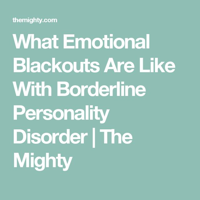 What Emotional Blackouts Are Like With Borderline Personality Disorder | The Mighty