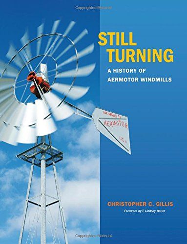 Still Turning: A History of Aermotor Windmills (Tarleton State University Southwestern Studies in the Humanities):   divThe Aermotor Windmill Company, which commenced operations in Chicago in 1888, is the nation's sole remaining full-time manufacturer of water-pumping machines. The company's imprint on rural America, particularly across the West, is still visible today in the tens of thousands of its windmills that bring water to the earth's surface. IStill Turning/I is the first book ...