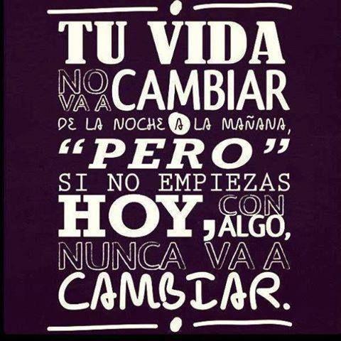"""""""Tu #Vida no va a cambiar de la noche a la mañana, """"pero"""" si no empiezas hoy, con algo, nunca va a cambiar."""" #Citas #Frases @Candidman"""