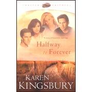 Halfway to Forever, Forever Faithful Series #3   -               By: Karen Kingsbury