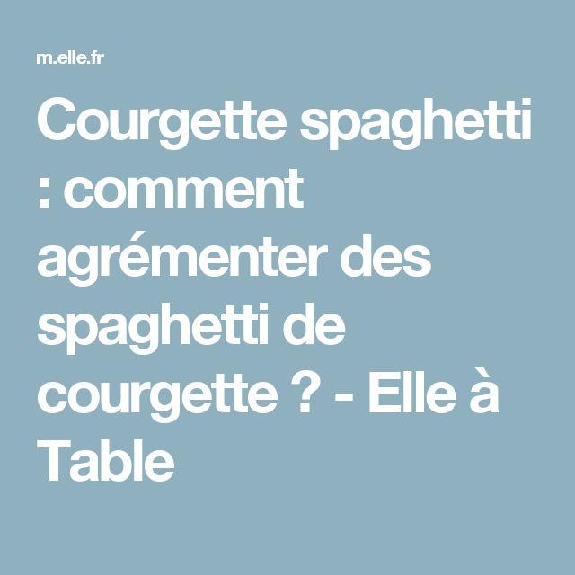 Courgette spaghetti : comment agrémenter des spaghetti de courgette ? - Elle à Table