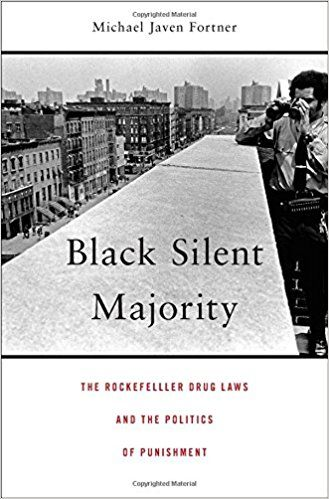Black Silent Majority: The Rockefeller Drug Laws and the Politics of Punishment by Michael Javen Fortner Call Number 364.1 F74