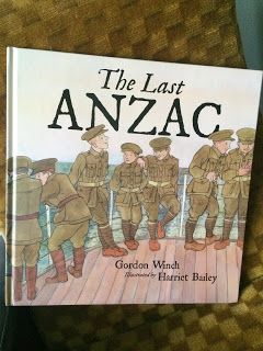 Picture Books for Reluctant Readers: Book Review: The Last ANZAC by Gordon Winch and Harriet Bailey