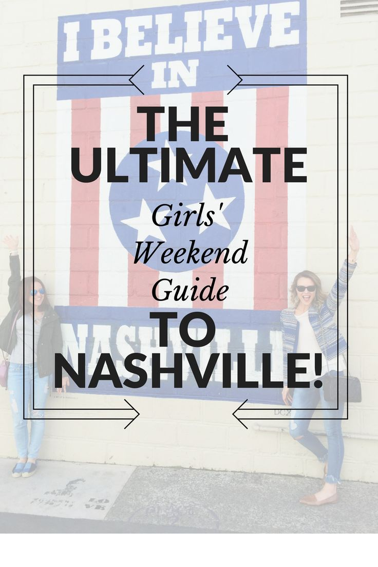 The Ultimate GIrls Weekend GUide to Nashville // What to eat, see and do in 48 hours!