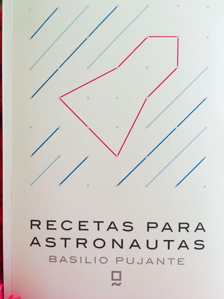 """Recetas para astronautas"". Basilio Pujante. Editorial Balduque. B49 Narrativa."