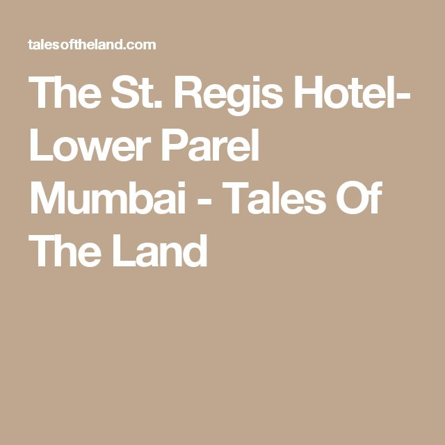 The St. Regis Hotel- Lower Parel Mumbai - Tales Of The Land