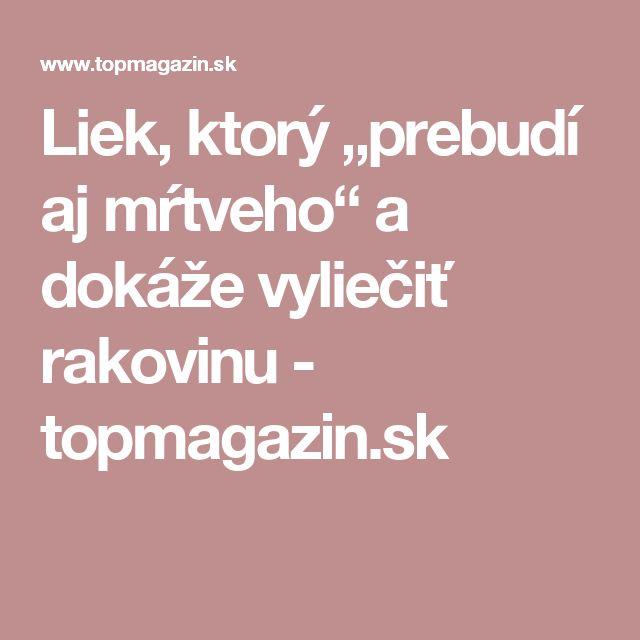 """Liek, ktorý """"prebudí aj mŕtveho"""" a dokáže vyliečiť rakovinu - topmagazin.sk"""
