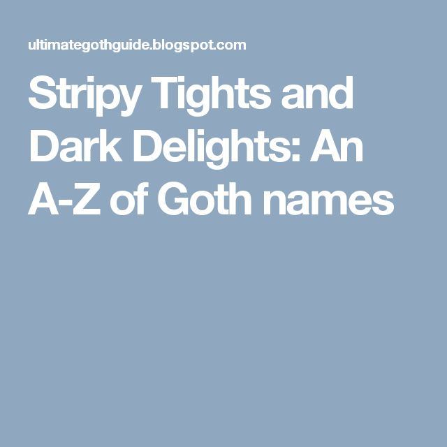 Stripy Tights and Dark Delights: An A-Z of Goth names