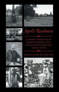 April's Revolution: A Modern Perspective of American Medical Care of Civil War Soldiers and African Slaves