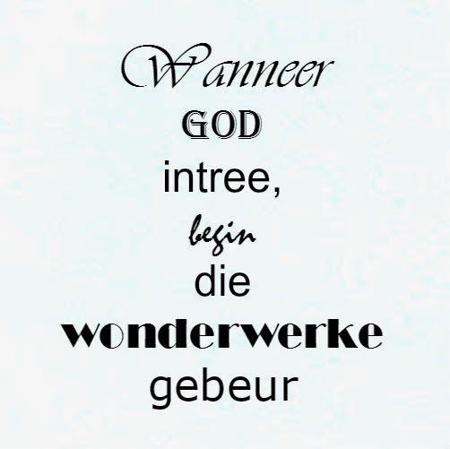 Afrikaanse Inspirerende Gedagtes & Wyshede: Wanneer God intree, begin die wonderwerke gebeur
