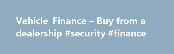 Vehicle Finance – Buy from a dealership #security #finance http://finance.remmont.com/vehicle-finance-buy-from-a-dealership-security-finance/  #wesbank finance # Vehicle Finance WesBank is the largest provider of finance for the purchase of vehicles in Namibia Vehicle finance can be arranged through any FNB branch How can this help me? You can choose from four basic methods of vehicle finance: Instalment Sale – you repay the goods over a period of time, […]