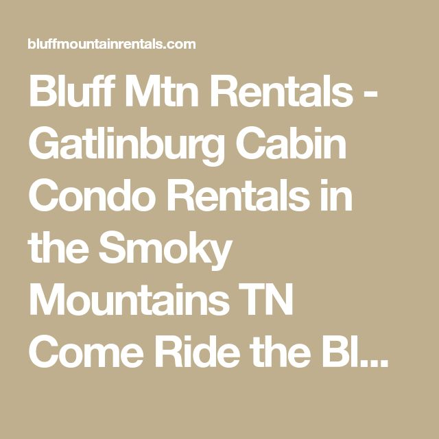 Bluff Mtn Rentals - Gatlinburg Cabin Condo Rentals in the Smoky Mountains TN Come Ride the Bluff with ATV Adventures