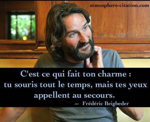 """Frédéric Beigbeder """"C'est ce qui fait ton charme : tu souris tout le temps, mais tes yeux appellent au secours."""""""