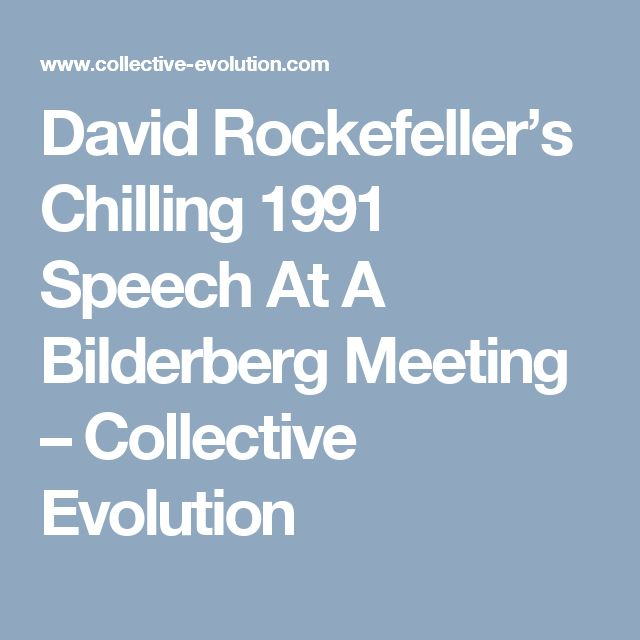 David Rockefeller's Chilling 1991 Speech At A Bilderberg Meeting – Collective Evolution