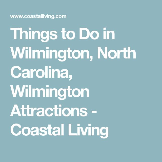 Things to Do in Wilmington, North Carolina, Wilmington Attractions - Coastal Living