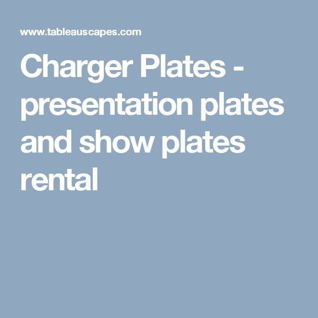 Charger Plates - presentation plates and show plates rental