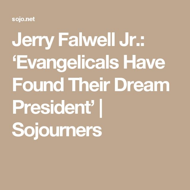 Jerry Falwell Jr.: 'Evangelicals Have Found Their Dream President' | Sojourners