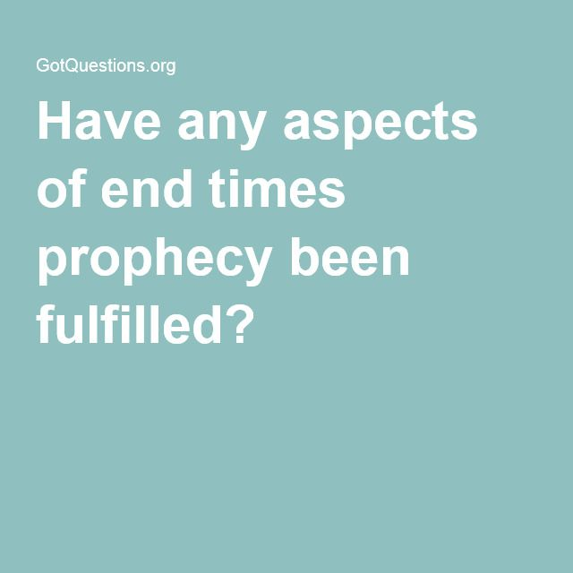 Have any aspects of end times prophecy been fulfilled?