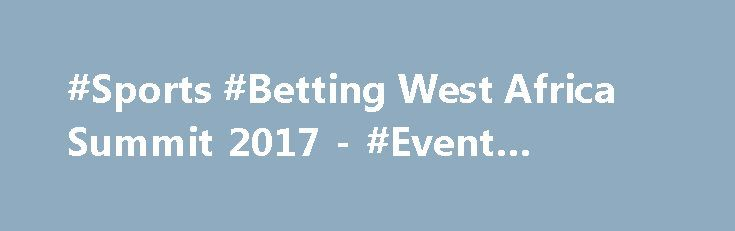 #Sports #Betting West Africa Summit 2017 - #Event #Review http://imoneyslots.com/blog/sports-betting-west-africa-summit-2017-review.html  Have a chance to visit Sports Betting #West #Africa #Summit 2017 that takes place on 17-19 July in Nigeria, meeting the best companies and speakers of #gambling sphere