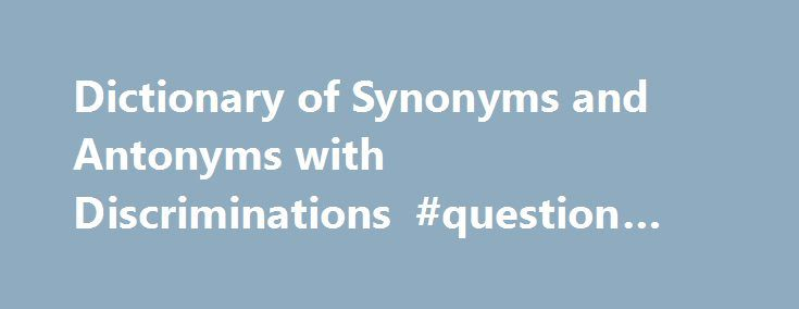 Dictionary of Synonyms and Antonyms with Discriminations #question #& #answer http://health.remmont.com/dictionary-of-synonyms-and-antonyms-with-discriminations-question-answer/  #definition synonyms and antonyms # Your Search: #1 eBooks Search Engine We are pleased to introduce our wonderful site where collected the most remarkable books of the best authors. Only in one place together the best bestsellers for you dear friends. You can develop your knowledge and skills by downloading our…