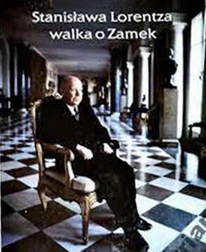 STANISŁAWA LORENTZA WALKA O ZAMEK Książka została wydana w ramach obchodów setnej rocznicy urodzin profesora Stanisława Lorentza, towarzysząc prezentowanej w Bibliotece Królewskiej Zamku Królewskiego w Warszawie wystawie Stanisława Lorentza walka o Zamek. Przedmiotem publikacji jest udział Profesora w ratowaniu (lata wojny i okupacji), w walce o odbudowę (1945-1970) i w restytucji (1971-1991) Zamku Królewskiego w Warszawie.  Wyd. Zamek Królewski w Warszawie, Warszawa 1999
