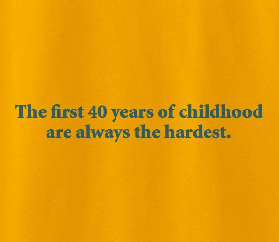 Funny Humour First 40 forty years of childhood are always the hardest Tshirt Tee T-Shirt