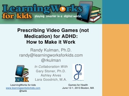Prescribing Video Games (not Medication) for ADHD: How to Make it Work by rklearningworks, via Slideshare