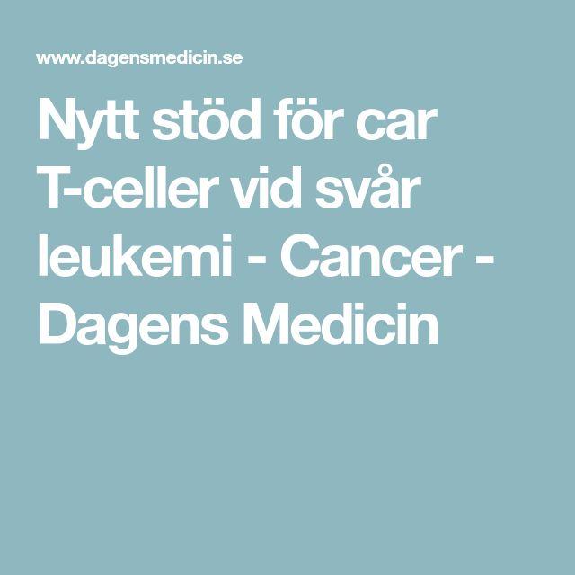 Nytt stöd för car T-celler vid svår leukemi - Cancer - Dagens Medicin