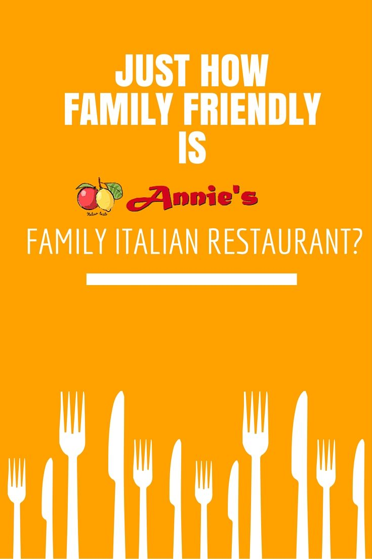 Just How Family Friendly's is Annie's Family Italian Restaurant?