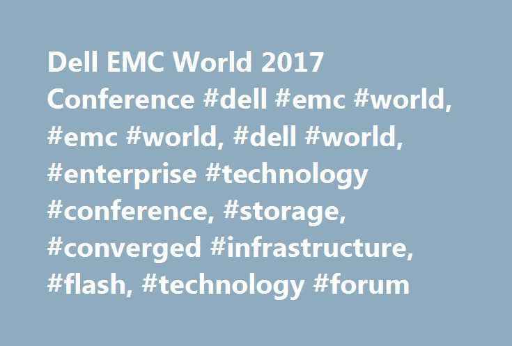 Dell EMC World 2017 Conference #dell #emc #world, #emc #world, #dell #world, #enterprise #technology #conference, #storage, #converged #infrastructure, #flash, #technology #forum http://renta.nef2.com/dell-emc-world-2017-conference-dell-emc-world-emc-world-dell-world-enterprise-technology-conference-storage-converged-infrastructure-flash-technology-forum/  # Simply copy and paste the below into an email. FROM: [YOU] TO: [YOUR BOSS] SUBJECT: Why My Attendance at Dell EMC World is Essential…