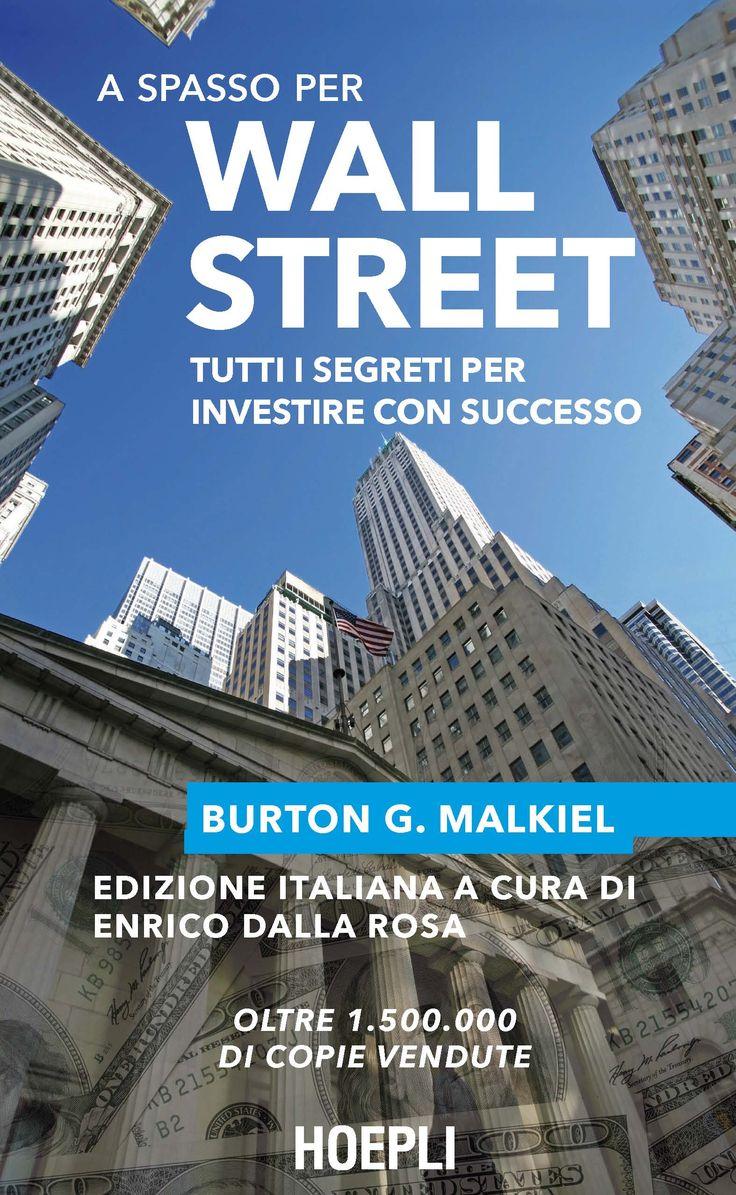 A SPASSO PER WALL STREET. Tutti i segreti per investire con successo. Di Burton G. Malkien / Edizione italiana a cura di Enrico Dalla Rosa http://bit.ly/1pRox9D