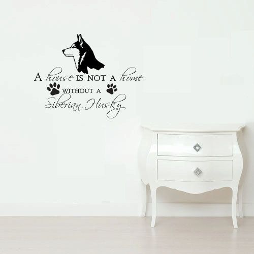 Siberian Husky A house is not a home Vinyl by MommyofTyDesigns, $18.00